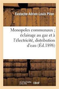 Monopoles Communaux; Eclairage Au Gaz Et A L'Electricite, Distribution D'Eau Et de Force Motrice