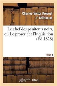 Le Chef Des Penitens Noirs, Ou Le Proscrit Et L'Inquisition. Tome 1