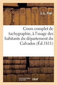 Cours Complet de Tachygraphie, A L Usage Des Habitans Du Departement Du Calvados