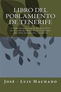 Libro del Poblamiento de Tenerife: Estudio del Manuscrito de Don Juan Pérez Santos Y Don José María de Las Casas López Sobre Libros Parroquiales Y Esc
