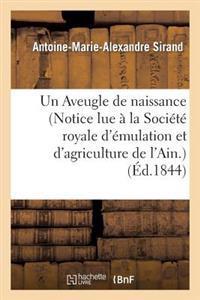Un Aveugle de Naissance (Notice Lue a la Societe Royale D'Emulation Et D'Agriculture de L'Ain.)