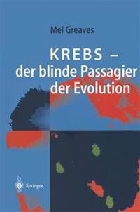 Krebs -- Der Blinde Passagier Der Evolution