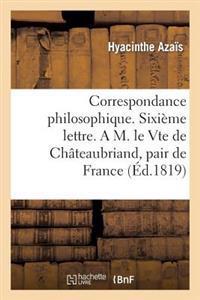 Correspondance Philosophique. Sixi�me Lettre. a M. Le Vte de Ch�teaubriand, Pair de France