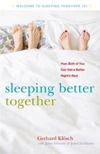 Sleeping Better Together: How the Latest Research Will Help You and a Loved One Get a Better Nightas Rest