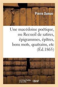 Une Mac�doine Po�tique, Ou Recueil de Satires, �pigrammes, �p�tres, Bons Mots