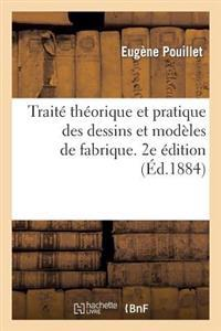 Traite Theorique Et Pratique Des Dessins Et Modeles de Fabrique. 2e Edition