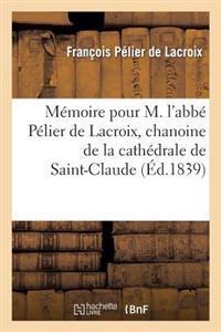 Memoire Pour M. L'Abbe Pelier de LaCroix, Chanoine de la Cathedrale de Saint-Claude, Appelant
