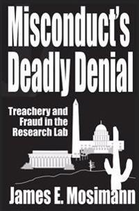 Misconduct's Deadly Denial: Treachery and Fraud in the Research Lab