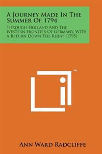 A Journey Made in the Summer of 1794: Through Holland and the Western Frontier of Germany, with a Return Down the Rhine (1795)