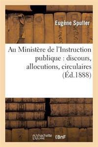 Au Ministere de L'Instruction Publique: Discours, Allocutions, Circulaires