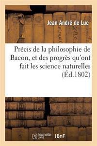 Pr�cis de la Philosophie de Bacon, Et Des Progr�s Qu'ont Fait Les Science Naturelles
