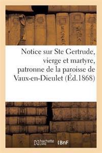 Notice Sur Ste Gertrude, Vierge Et Martyre, Patronne de La Paroisse de Vaux-En-Dieulet
