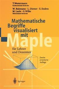 Mathematische Begriffe Visualisiert Mit Maple: Fur Lehrer Und Dozenten