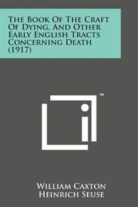 The Book of the Craft of Dying, and Other Early English Tracts Concerning Death (1917)