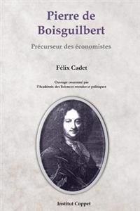 Pierre de Boisguilbert: Precurseur Des Economistes