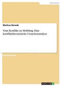 Vom Konflikt Zu Mobbing. Eine Konflikttheoretische Ursachenanalyse