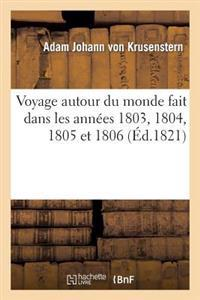 Voyage Autour Du Monde Fait Dans Les Annees 1803, 1804, 1805 Et 1806 Par Les Ordres de Sa Majeste