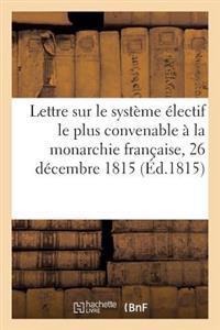 Lettre Sur Le Syst�me �lectif Le Plus Convenable � La Monarchie Fran�aise, 26 D�cembre 1815