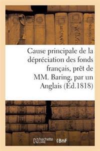 Cause Principale de la D�pr�ciation Des Fonds Fran�ais, Pr�t de MM. Baring, Par Un Anglais