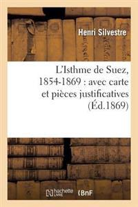 L'Isthme de Suez, 1854-1869: Avec Carte Et Pieces Justificatives