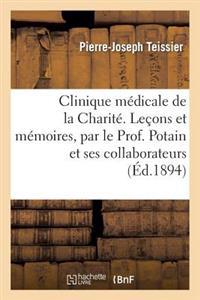 Clinique Medicale de La Charite. Lecons Et Memoires, Par Le Prof. Potain Et Ses Collaborateurs