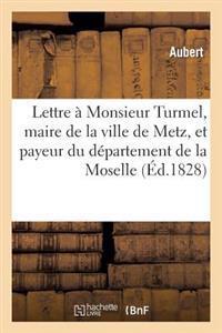 Lettre � Monsieur Turmel, Maire de la Ville de Metz, Et Payeur Du D�partement de la Moselle