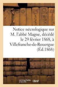 Notice N�crologique Sur M. l'Abb� Magne, D�c�d� Le 29 F�vrier 1868, � Villefranche-De-Rouergue