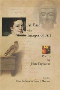 At Ease with Images of Art: Poems by John Tagliabue