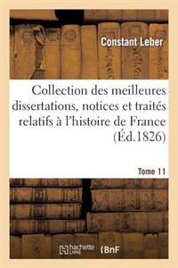 Collection Des Meilleures Dissertations, Notices Et Traites Relatifs A L'Histoire de France. Tome 11