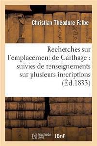Recherches Sur L'Emplacement de Carthage: Suivies de Renseignements Sur Plusieurs