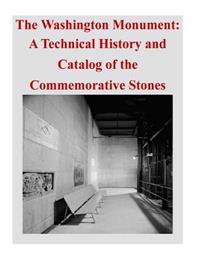 The Washington Monument: A Technical History and Catalog of the Commemorative Stones