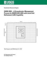 Gwm-2005?a Groundwater-Management Process for Modflow-2005 with Local Grid Refinement (Lgr) Capability