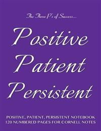 Positive, Patient, Persistent Notebook 120 Numbered Pages for Cornell Notes: Notebook for Cornell Notes with Purple Cover - 8.5x11 Ideal for Studying,