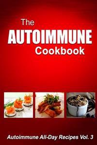 Autoimmune Cookbook: Autoimmune All-Day Recipes Vol. 3