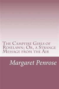 The Campfire Girls of Roselawn; Or, a Strange Message from the Air