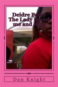 Deidre Perry the Lady Loved Me and Him: I Met Her at Popeyes Chicken and Then the OLE Guy Came Back and It Was Over