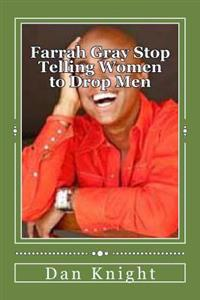 Farrah Gray Stop Telling Women to Drop Men: Commercialism Makes You Believe Running Is the Answer