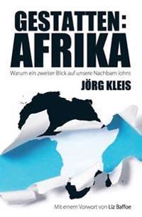 Gestatten: Afrika: Warum Ein Zweiter Blick Auf Unsere Nachbarn Lohnt