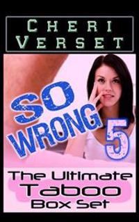 So Wrong 5: The Ultimate Taboo Box Set
