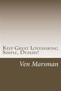 Keep Great Lovemaking Simple, Dummy!