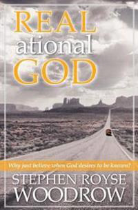 Real.Ational God: Why Just Believe When God Desires to Be Known