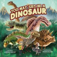 You May Just Be a Dinosaur