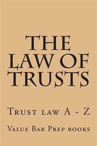 The Law of Trusts: Trusts Law a - Z