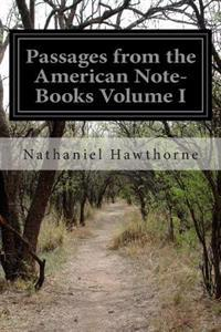 Passages from the American Note-Books Volume I