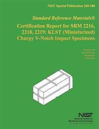 Certification Report for Srm 2216, 2218, 2219: Klst (Miniaturized) Charpy V-North Impact Specimens