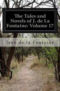 The Tales and Novels of J. de La Fontaine: Volume 17