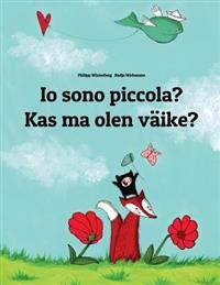 IO Sono Piccola? Kas Ma Olen Vaike?: Libro Illustrato Per Bambini: Italiano-Estone (Edizione Bilingue)