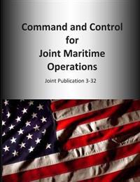 Command and Control for Joint Maritime Operations: Joint Publication 3-32