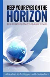 Keep Your Eyes on the Horizon: Business Lessons from Unsinkable Titanic