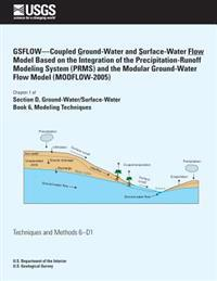 Gsflow?coupled Ground-Water and Surface-Water Flow Model Based on the Integration of the Precipitation-Runoff Modeling System (Prms) and the Modular G